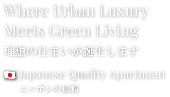 Where Urban Luxury Meets Green Living | Japanese Quality